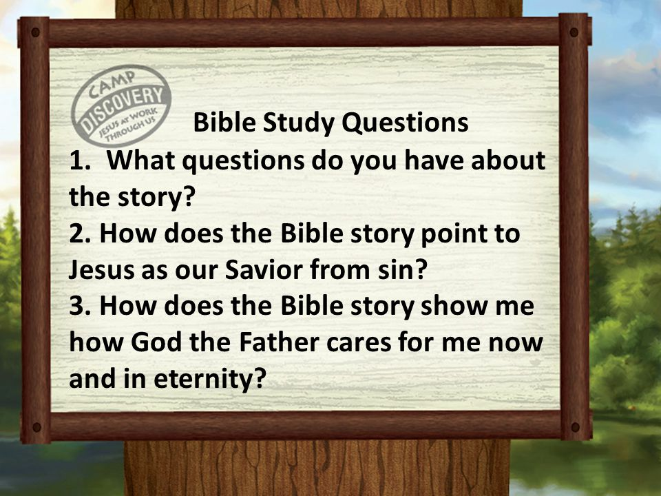 Bible Study Questions 1.What questions do you have about the story? 2. How does the Bible story point to Jesus as our Savior from sin? 3. How does the