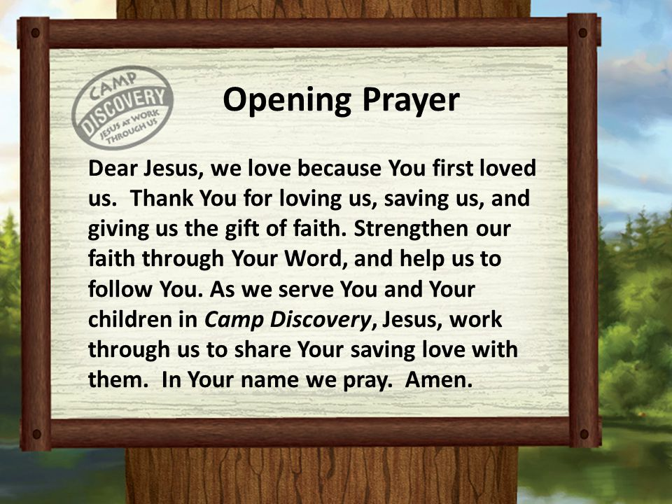 Opening Prayer Dear Jesus, we love because You first loved us. Thank You for loving us, saving us, and giving us the gift of faith. Strengthen our fai
