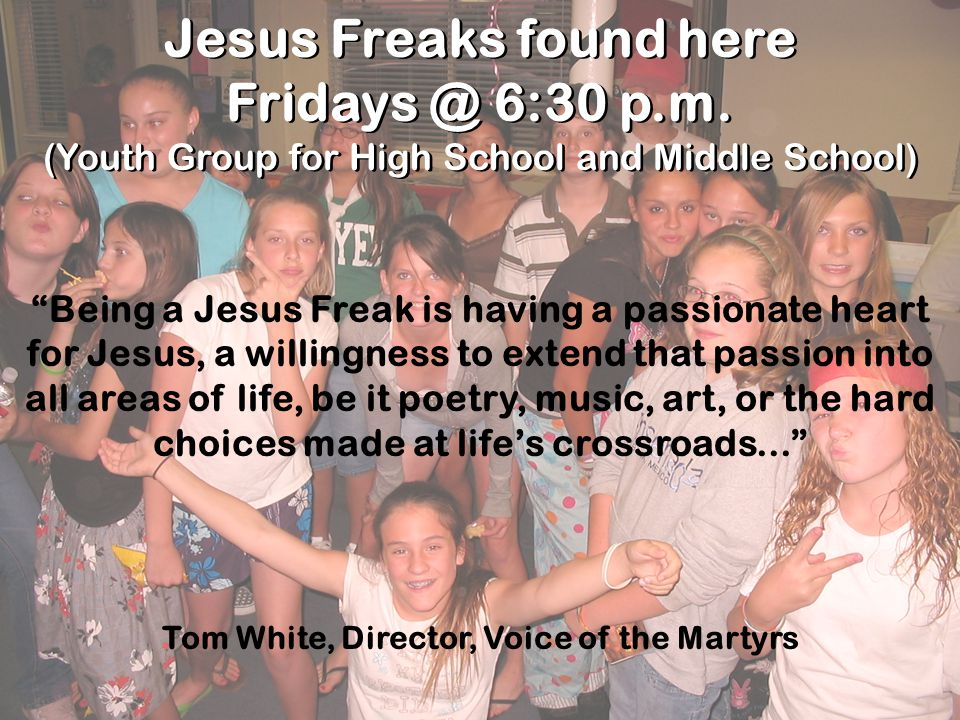 Jesus Freaks found here Fridays @ 6:30 p.m. (Youth Group for High School and Middle School) Jesus Freaks found here Fridays @ 6:30 p.m. (Youth Group f
