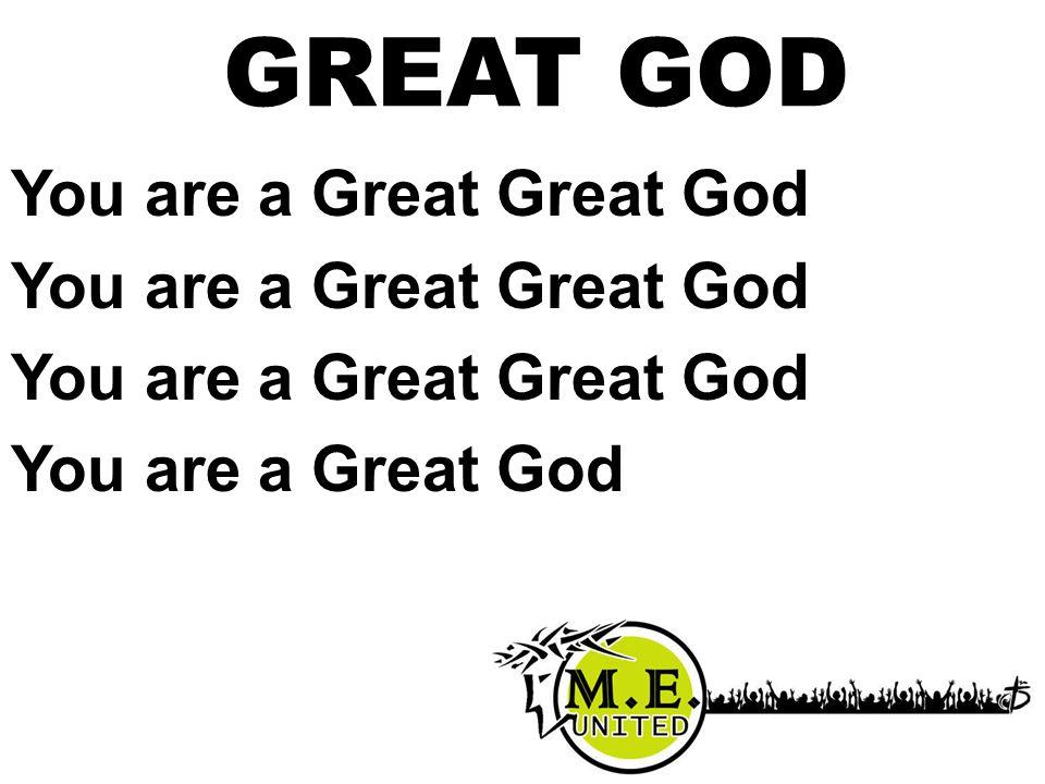 GREAT GOD You are a Great Great God You are a Great God