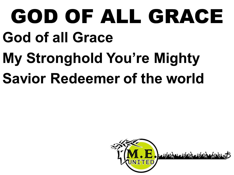 God of all Grace My Stronghold You're Mighty Savior Redeemer of the world GOD OF ALL GRACE