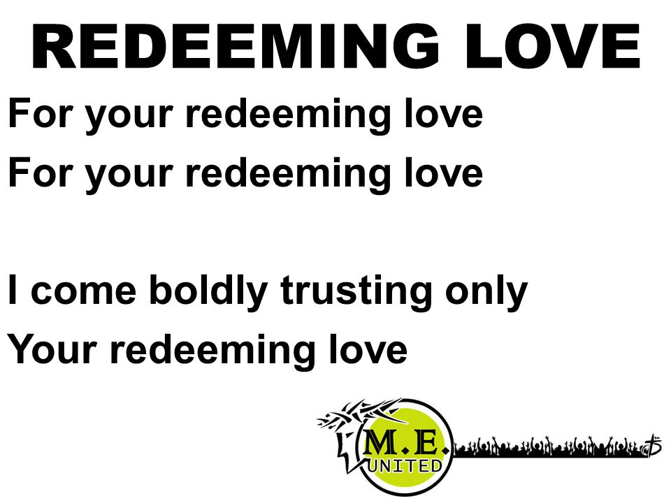 For your redeeming love I come boldly trusting only Your redeeming love REDEEMING LOVE