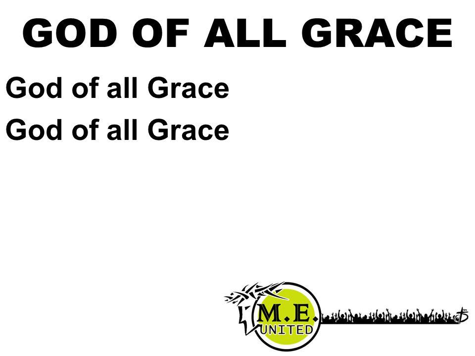 God of all Grace GOD OF ALL GRACE