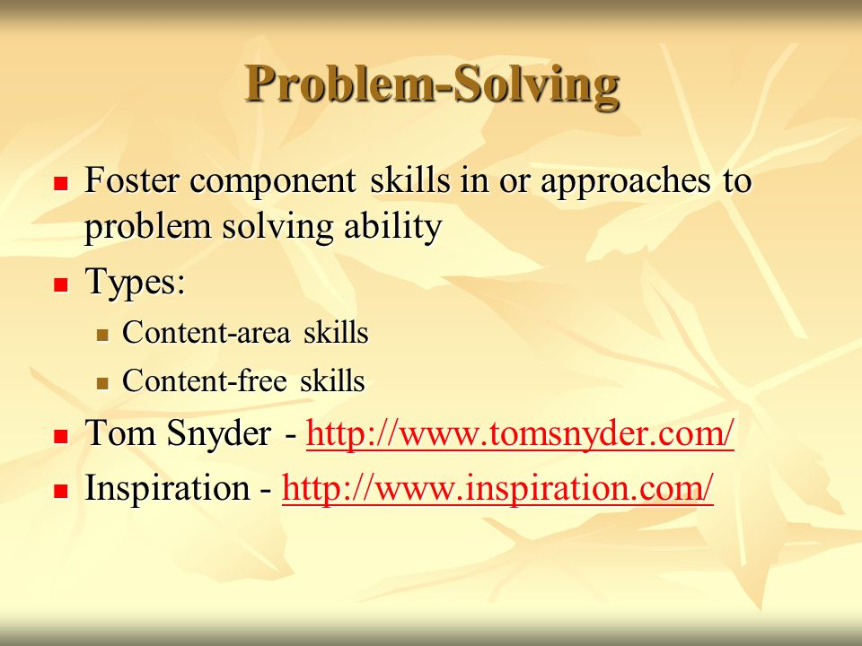 Problem-Solving Foster component skills in or approaches to problem solving ability Foster component skills in or approaches to problem solving abilit