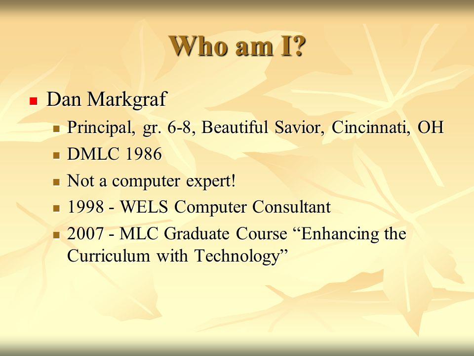 Who am I. Dan Markgraf Dan Markgraf Principal, gr.