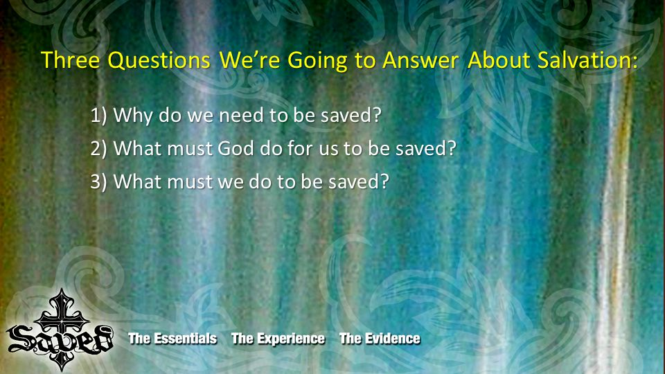 Three Questions We're Going to Answer About Salvation: Three Questions We're Going to Answer About Salvation: 1) Why do we need to be saved.