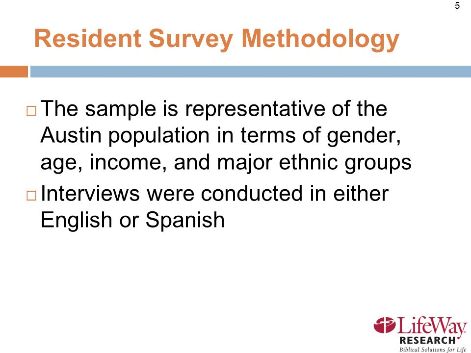 5 Resident Survey Methodology  The sample is representative of the Austin population in terms of gender, age, income, and major ethnic groups  Interviews were conducted in either English or Spanish