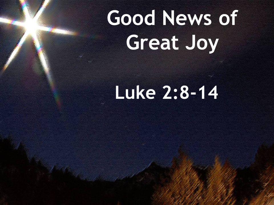Good News of Great Joy Luke 2:8-14