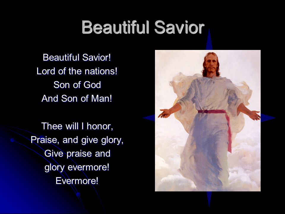 Beautiful Savior Beautiful Savior. Lord of the nations.
