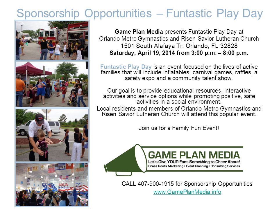 Sponsorship Opportunities – Funtastic Play Day Game Plan Media presents Funtastic Play Day at Orlando Metro Gymnastics and Risen Savior Lutheran Church 1501 South Alafaya Tr.