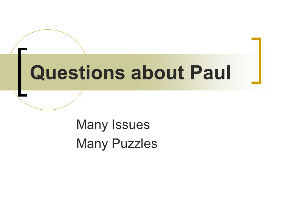 Questions about Paul Many Issues Many Puzzles