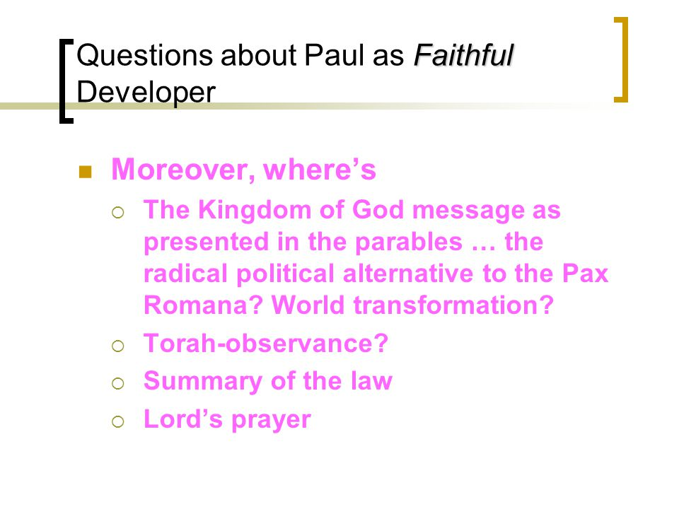 Faithful Questions about Paul as Faithful Developer Moreover, where's  The Kingdom of God message as presented in the parables … the radical political alternative to the Pax Romana.