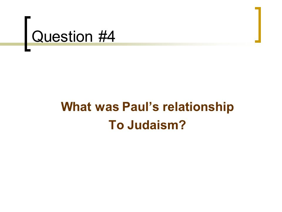 Question #4 What was Paul's relationship To Judaism?