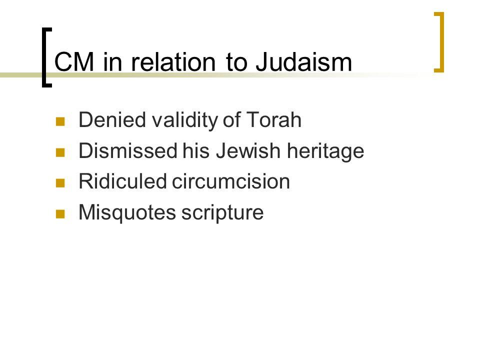 CM in relation to Judaism Denied validity of Torah Dismissed his Jewish heritage Ridiculed circumcision Misquotes scripture