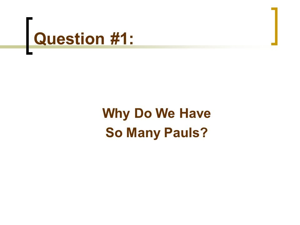 Question #1: Why Do We Have So Many Pauls?