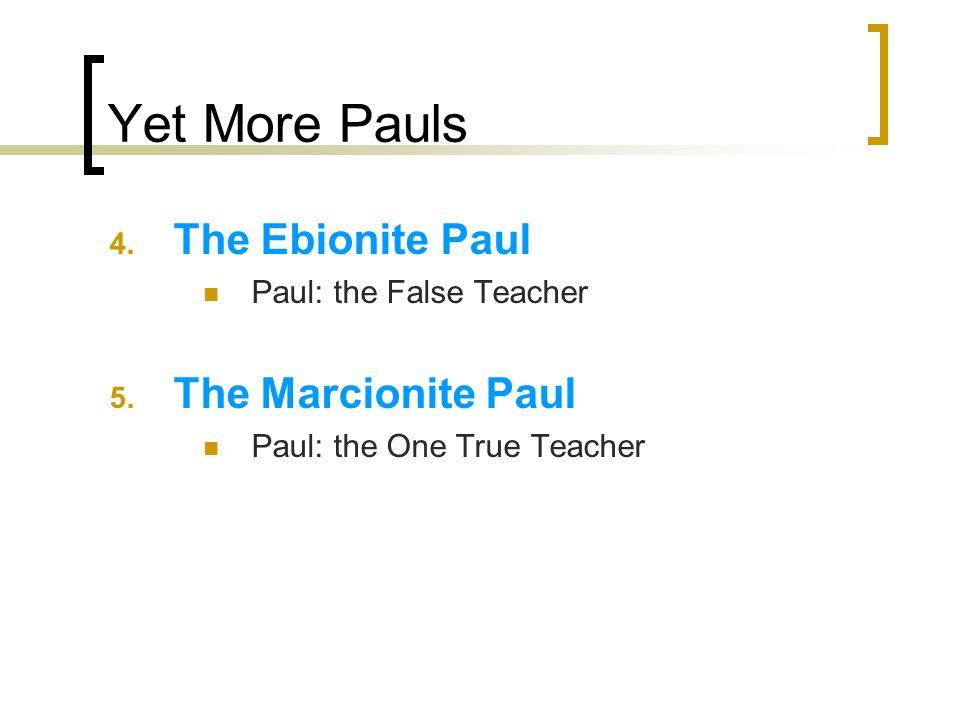 Yet More Pauls 4. The Ebionite Paul Paul: the False Teacher 5.