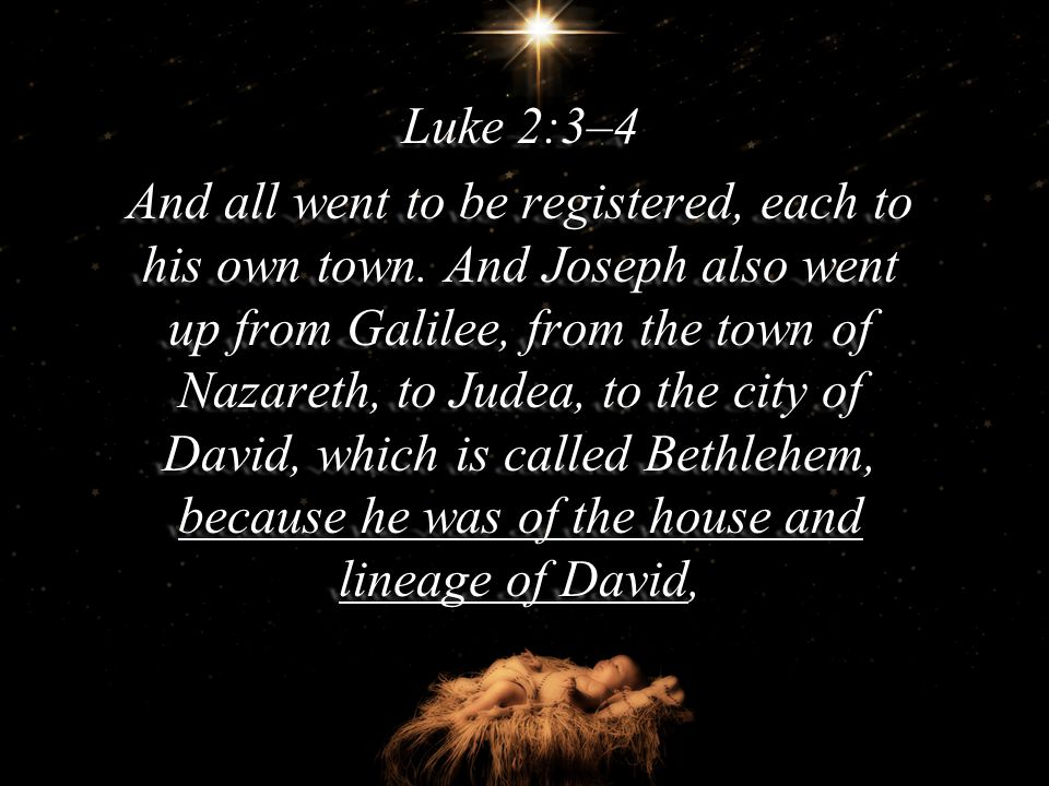 Luke 2:3–4 And all went to be registered, each to his own town.