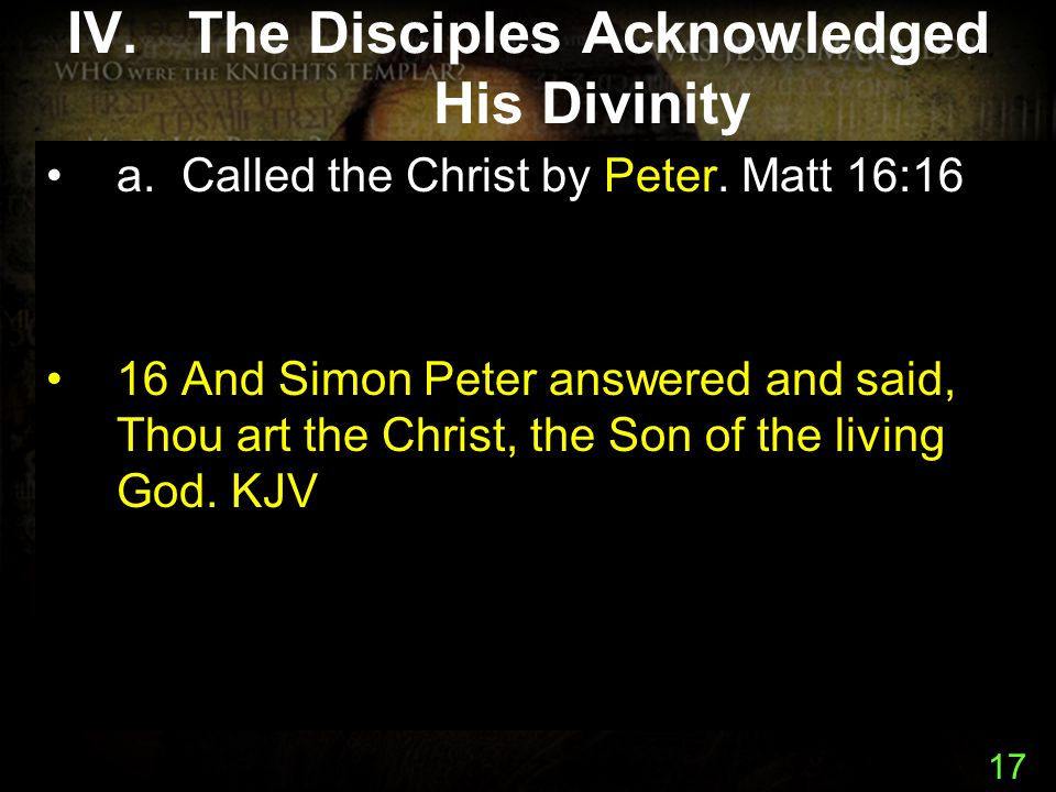 17 IV.The Disciples Acknowledged His Divinity a. Called the Christ by Peter.