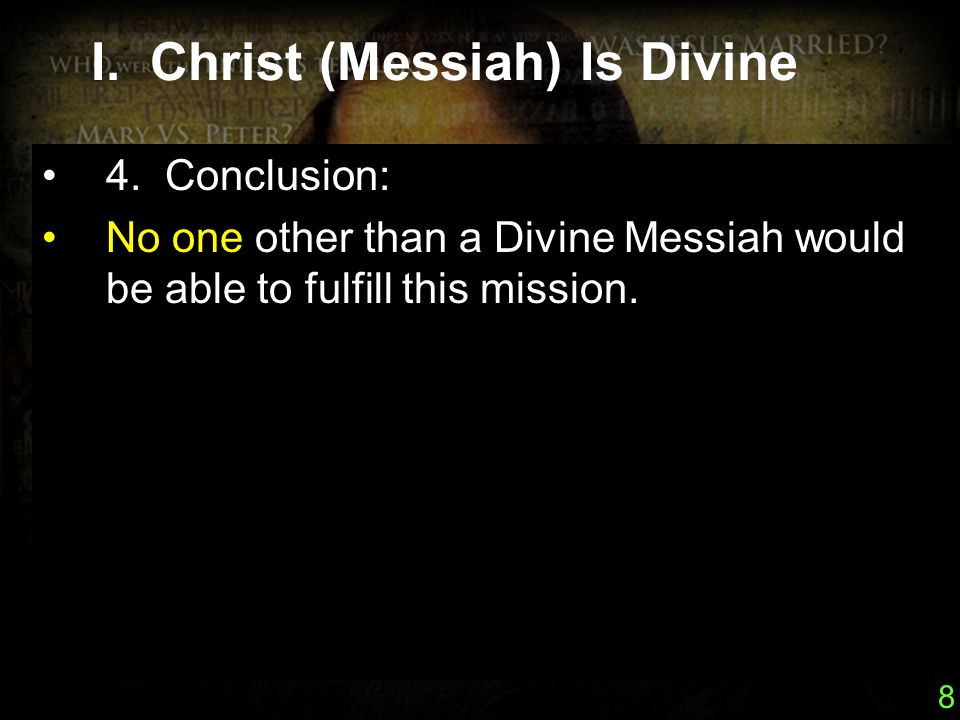8 I.Christ (Messiah) Is Divine 4.