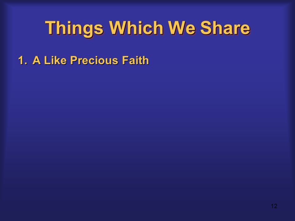 12 Things Which We Share 1.A Like Precious Faith
