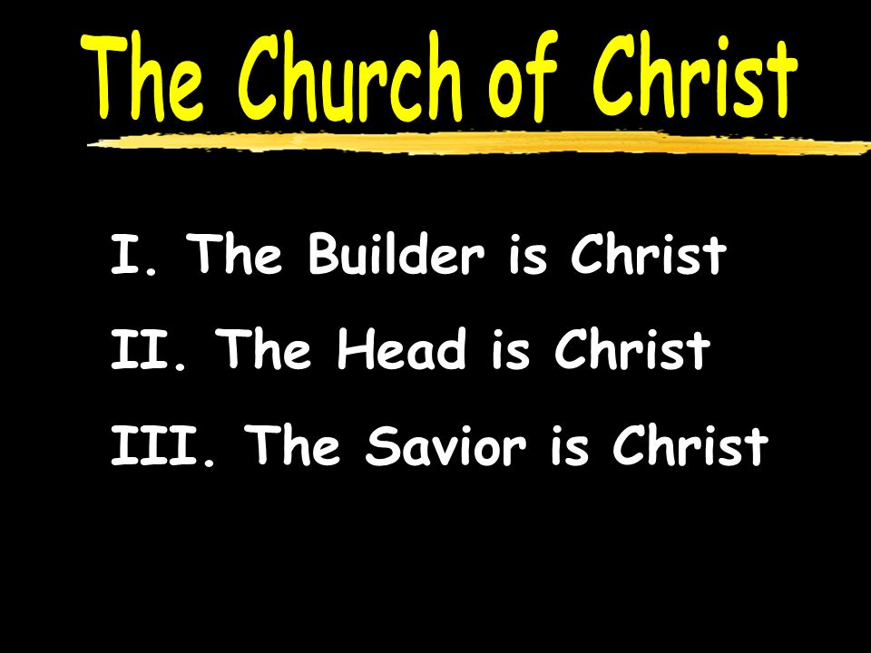 I. The Builder is Christ II. The Head is Christ III. The Savior is Christ