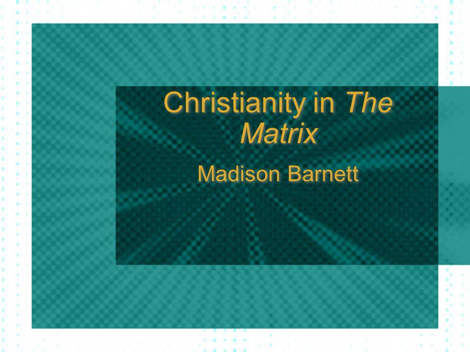 Christianity in The Matrix Madison Barnett