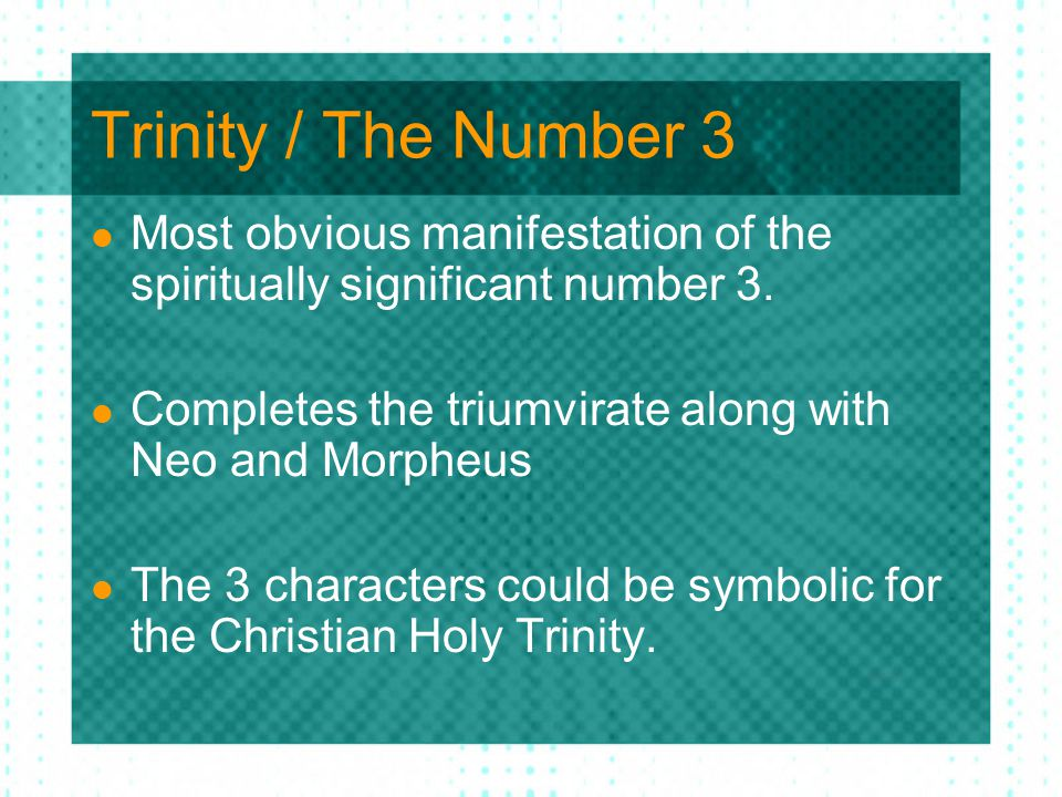 Trinity / The Number 3 Most obvious manifestation of the spiritually significant number 3. Completes the triumvirate along with Neo and Morpheus The 3