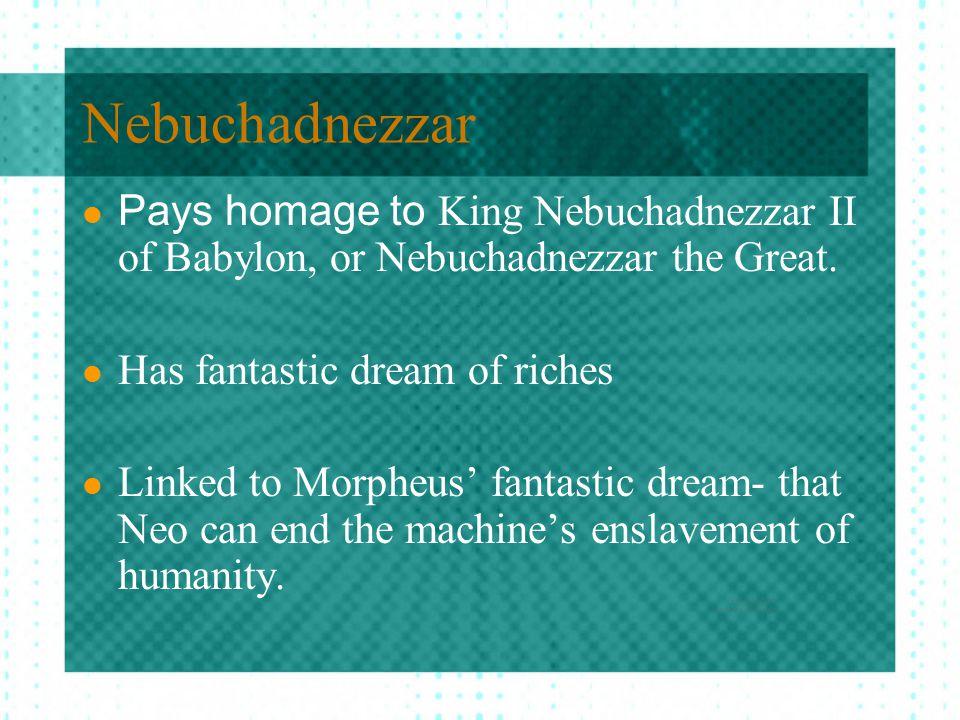 Nebuchadnezzar Pays homage to King Nebuchadnezzar II of Babylon, or Nebuchadnezzar the Great.