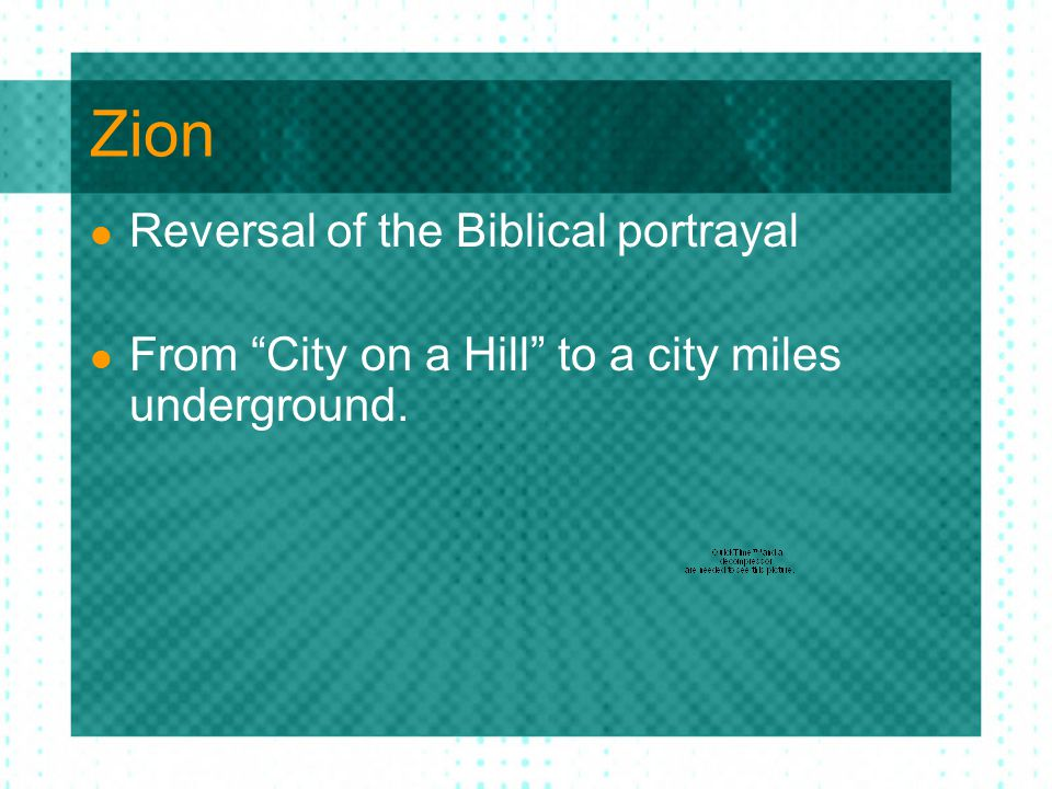 "Zion Reversal of the Biblical portrayal From ""City on a Hill"" to a city miles underground."