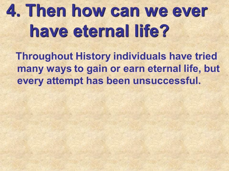 4.Then how can we ever have eternal life.
