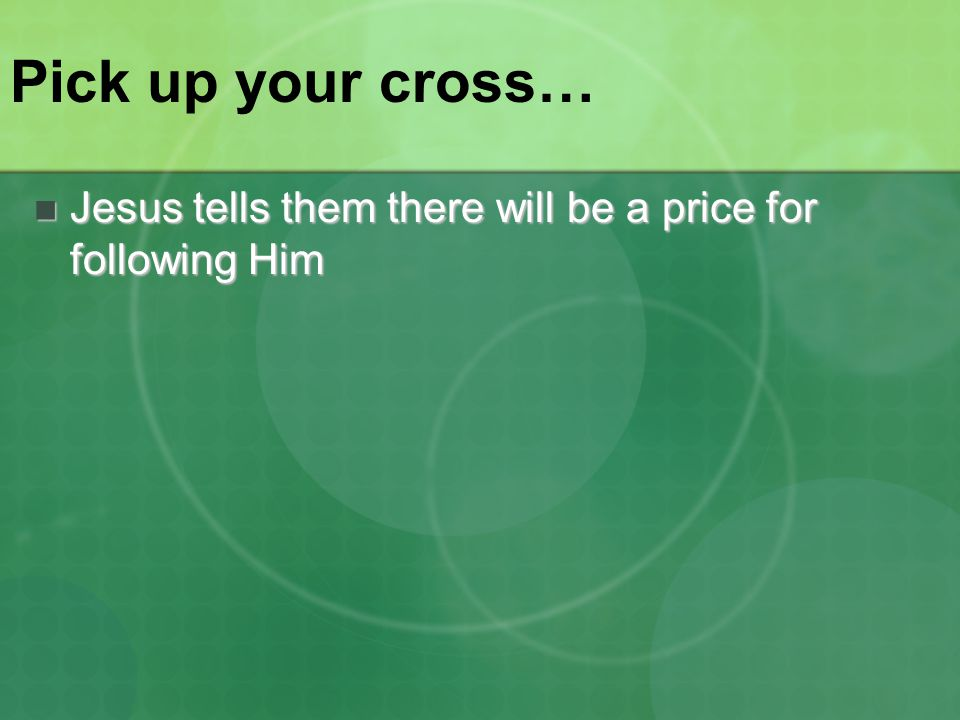 Jesus tells them there will be a price for following Him Jesus tells them there will be a price for following Him