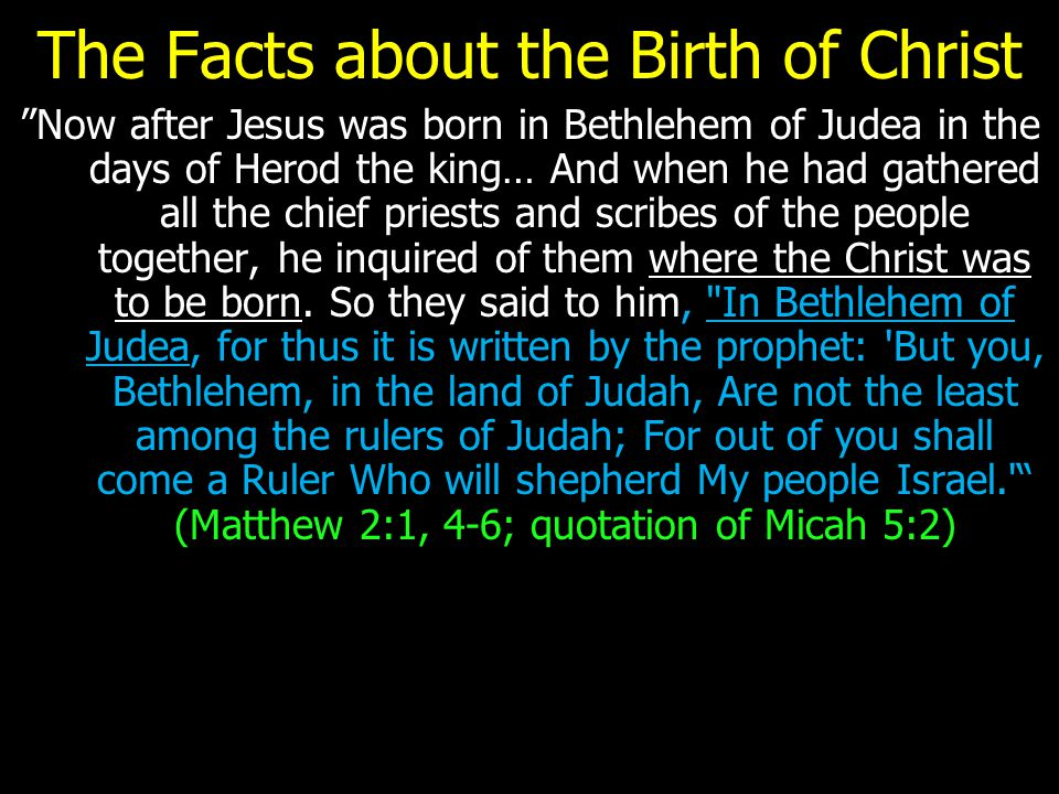 """The Facts about the Birth of Christ """"Now after Jesus was born in Bethlehem of Judea in the days of Herod the king… And when he had gathered all the ch"""
