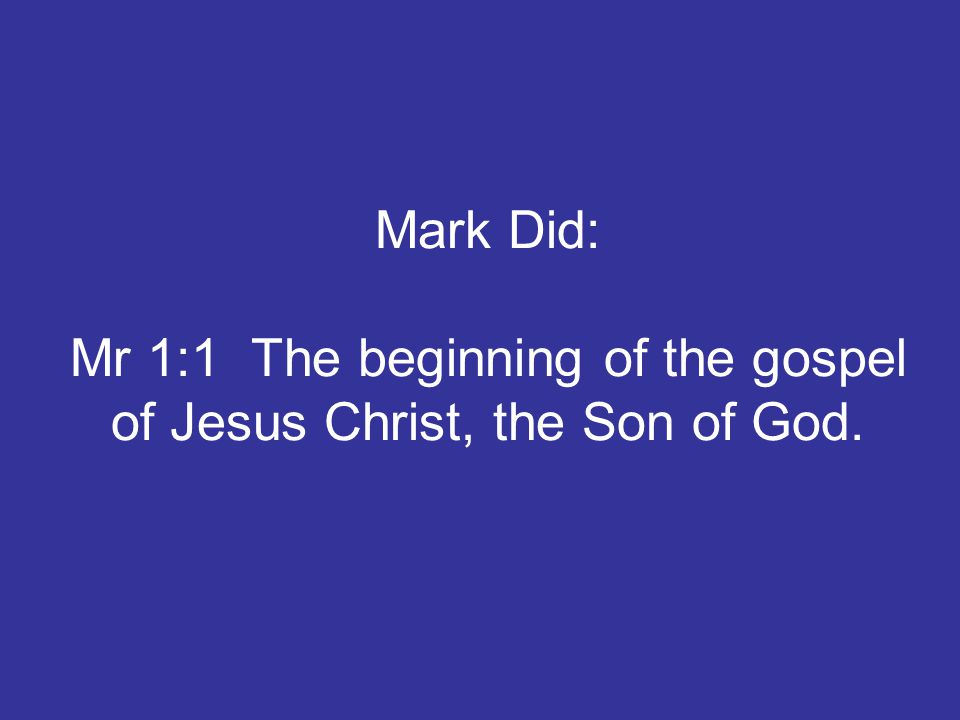 Mark Did: Mr 1:1 The beginning of the gospel of Jesus Christ, the Son of God.