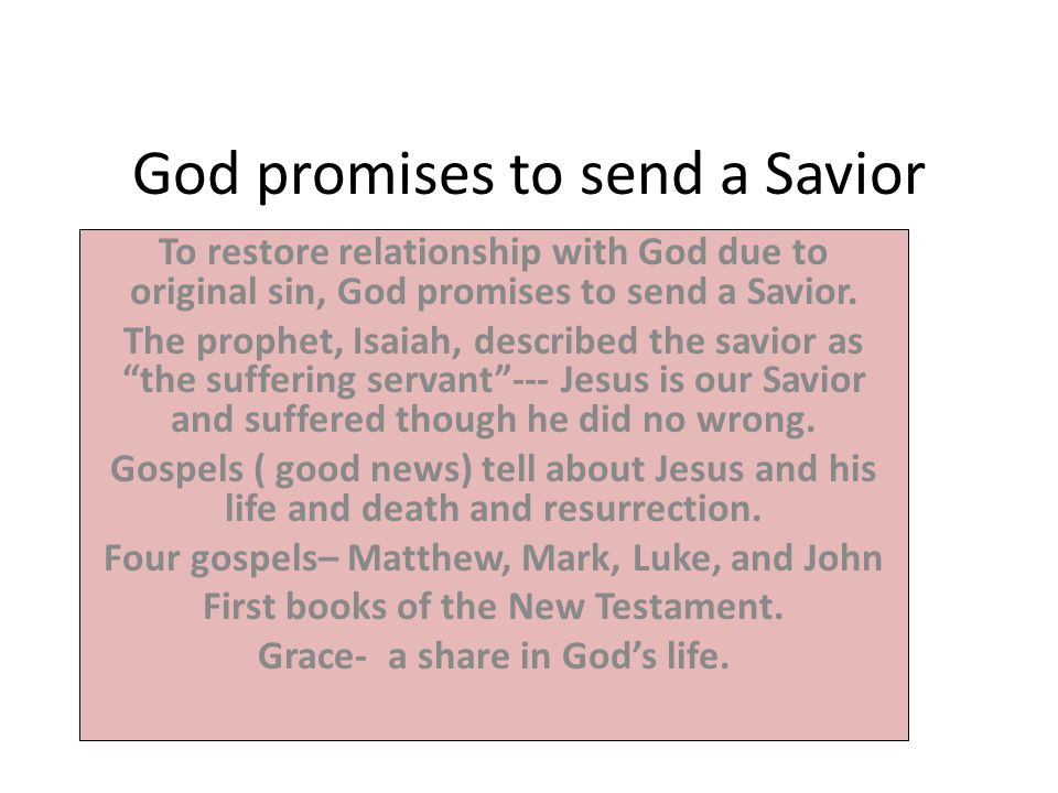 God promises to send a Savior To restore relationship with God due to original sin, God promises to send a Savior.