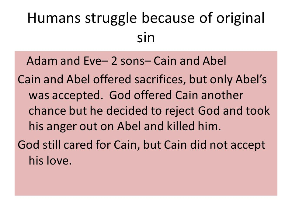 Humans struggle because of original sin Adam and Eve– 2 sons– Cain and Abel Cain and Abel offered sacrifices, but only Abel's was accepted.