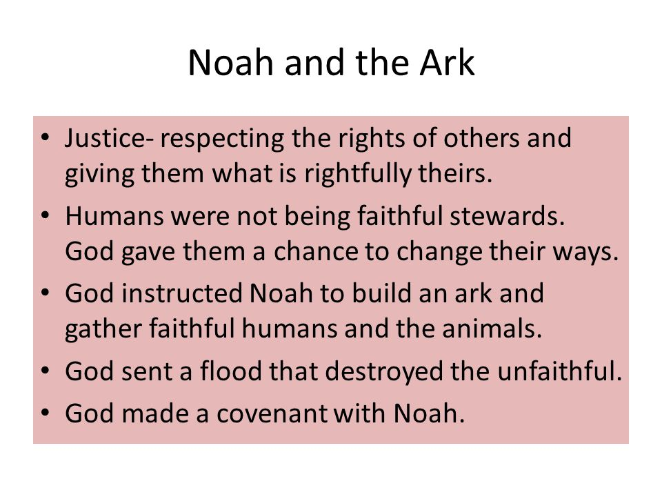 Symbols of Noah's Ark Story Rainbow– covenant with God Ark– the church Flood- Baptism 40 days– a significant number