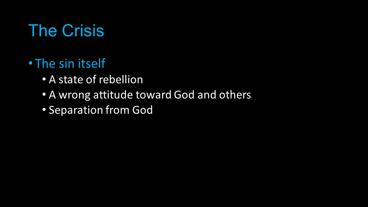 The sin itself A state of rebellion A wrong attitude toward God and others Separation from God