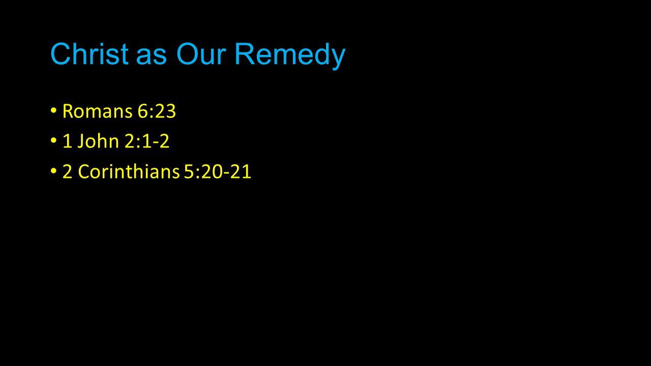 Romans 6:23 1 John 2:1-2 2 Corinthians 5:20-21