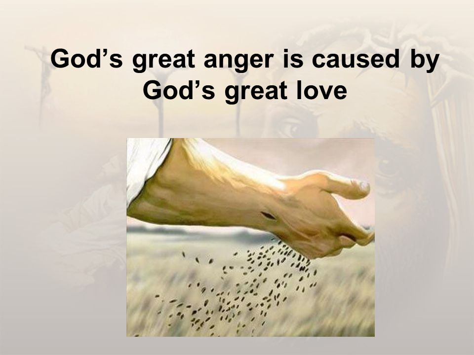 God's great anger is caused by God's great love