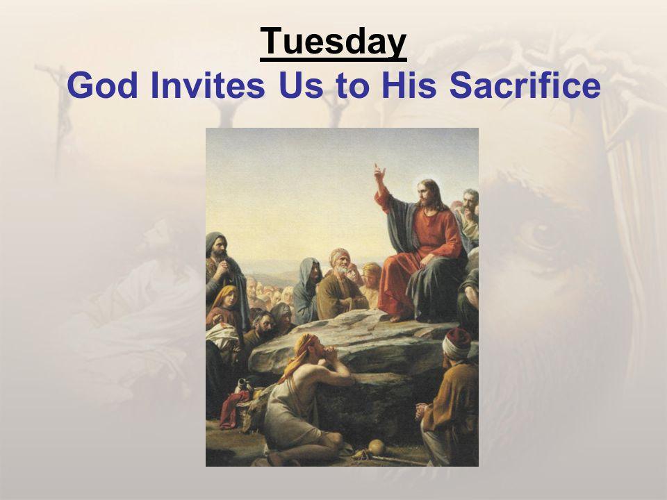 Tuesday God Invites Us to His Sacrifice