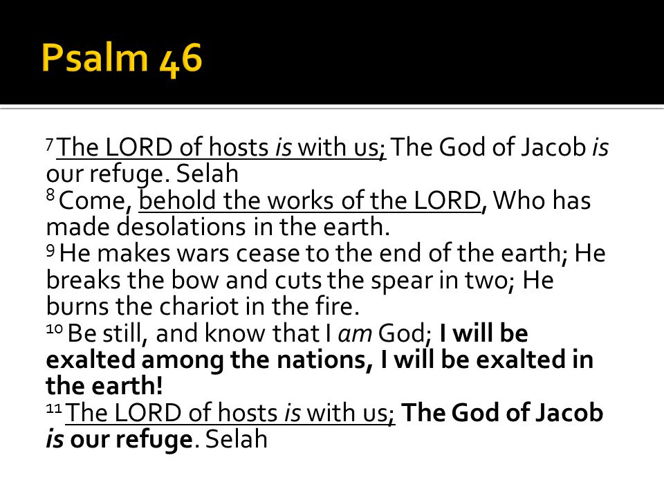 7 The LORD of hosts is with us; The God of Jacob is our refuge.