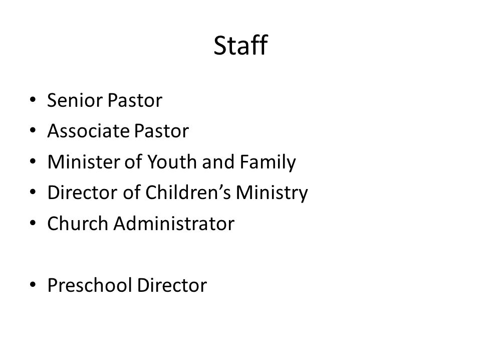 Staff Senior Pastor Associate Pastor Minister of Youth and Family Director of Children's Ministry Church Administrator Preschool Director