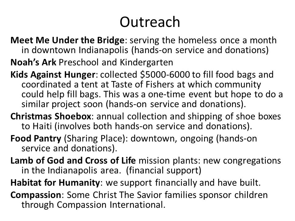 Outreach Meet Me Under the Bridge: serving the homeless once a month in downtown Indianapolis (hands-on service and donations) Noah's Ark Preschool an
