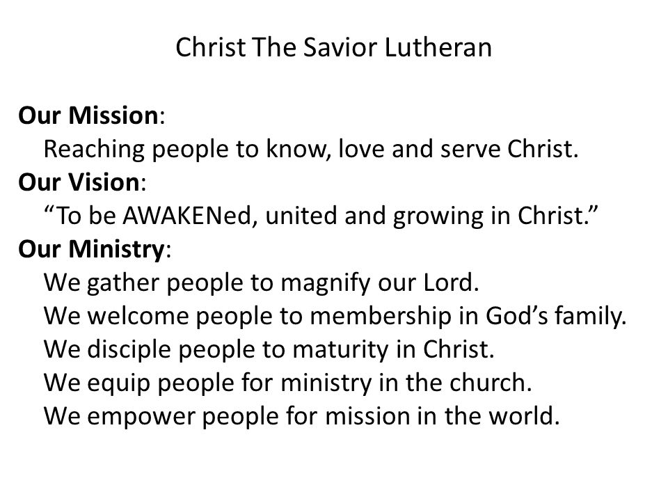 Christ The Savior Lutheran Our Mission: Reaching people to know, love and serve Christ.