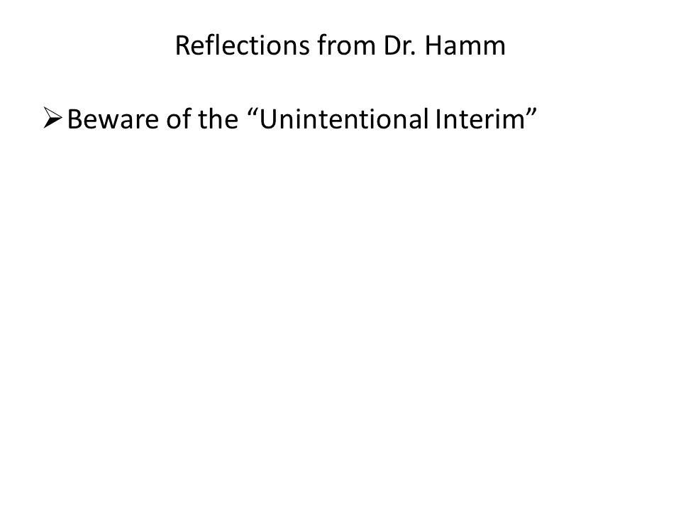 """Reflections from Dr. Hamm  Beware of the """"Unintentional Interim"""""""