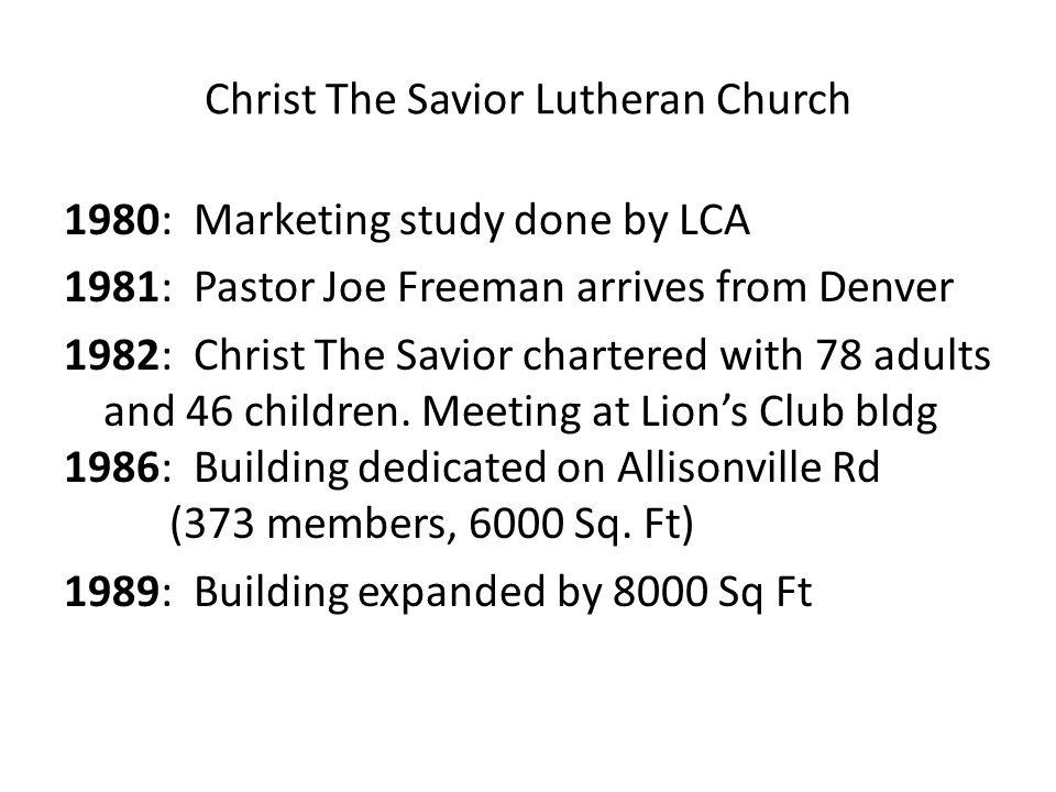 Christ The Savior Lutheran Church 1980: Marketing study done by LCA 1981: Pastor Joe Freeman arrives from Denver 1982: Christ The Savior chartered wit