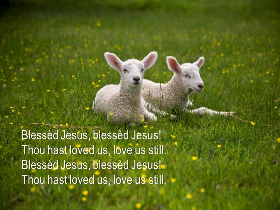 Blessèd Jesus, blessèd Jesus!Blessèd Jesus, blessèd Jesus.