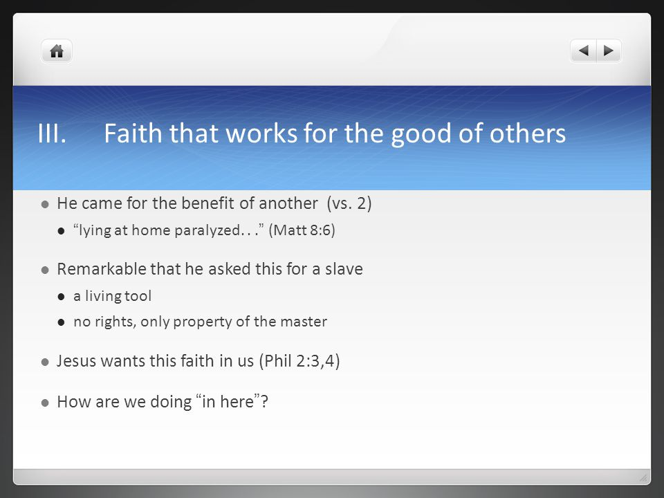 III.Faith that works for the good of others He came for the benefit of another (vs.