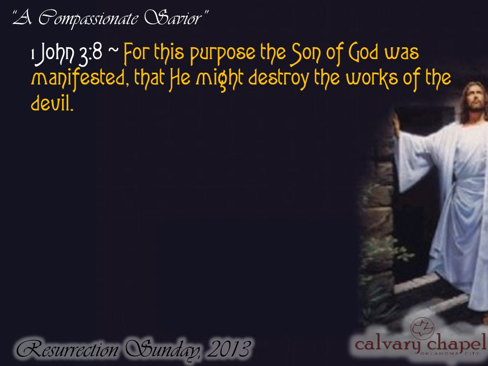 1 John 3:8 ~ For this purpose the Son of God was manifested, that He might destroy the works of the devil.