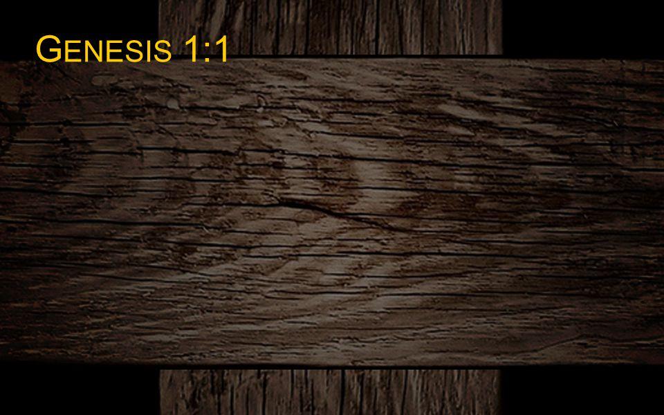 G ENESIS 1:1